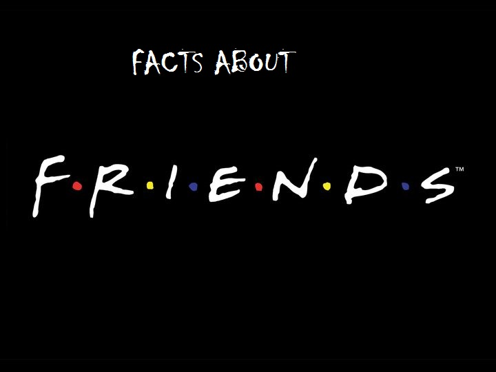 Secret Facts About FRIENDS TV SHOW