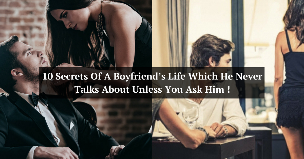 10 Secrets Of A Boyfriend's Life Which He Never Talks About Unless You Ask Him