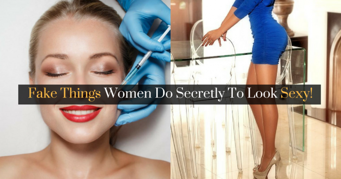 Fake Things Women Do Secretly To Look Sexy