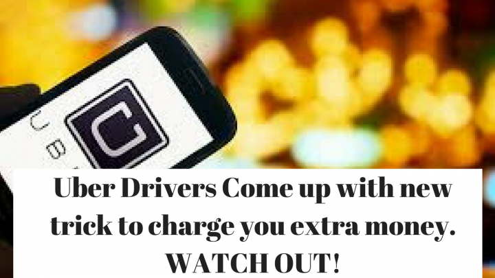 Uber Drivers Come up with new trick to charge you extra money.